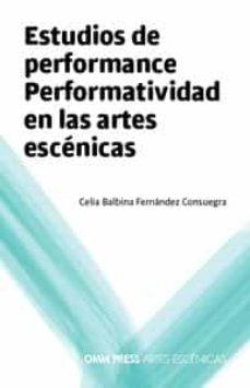 Descargar ESTUDIOS DE PERFORMANCE: PERFORMATIVIDAD EN LAS ARTES ESCENICAS gratis pdf - leer online