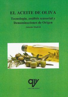 Descargar libros de google books free mac EL ACEITE DE OLIVA. TECNOLOGÍA, ANÁLISIS SENSORIAL Y DENOMINACION ES DE ORIGEN ePub 9788494439889