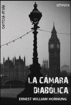 Descargar pdf libros en línea gratis LA CÁMARA DIABÓLICA de ERNEST WILLIAM HORNUNG (Spanish Edition)