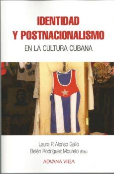Compartir ebook descarga gratuita IDENTIDAD Y POSTNACIONALISMO EN LA CULTURA CUBANA de LAURA ALONSO GALLO, BELEN RODRIGUEZ MOURELO 9788494954689 en español iBook PDB DJVU