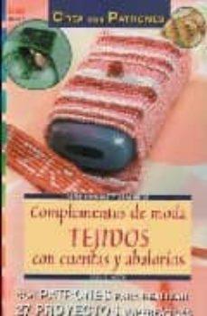 Descargar kindle books en pdf COMPLEMENTOS DE MODA TEJIDOS CON CUENTAS Y ABALORIOS (CREA CON PA TRONES) 9788495873989 en español