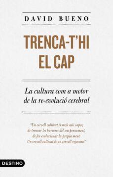 Libros de descarga gratuita de Rapidshare TRENCA-T HI EL CAP. LA CULTURA COM A MOTOR DE LA REEVOLUCIÓ CEREB RAL (Literatura española) PDF RTF