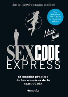 Descargar SEX CODE EXPRESS: EL MANUAL PRACTICO DE LOS MAESTROS DE LA SEDUCC ION gratis pdf - leer online