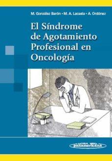 Descargar libros electrónicos en formato pdf gratis EL SINDROME DE AGOTAMIENTO PROFESIONAL EN ONCOLOGIA 9788498351989 (Spanish Edition)