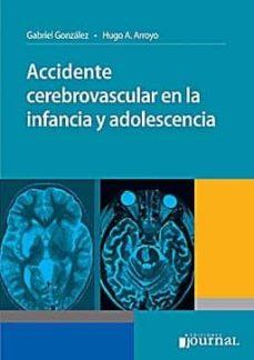 Descarga libros gratis para ipad yahoo ACCIDENTE CEREBROVASCULAR EN LA INFANCIA Y ADOLESCENCIA 9789871259489 de GABRIEL GONZALEZ, HUGO A. ARROYO CHM DJVU in Spanish