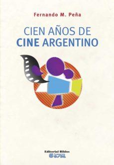 cien años de cine argentino (ebook)-pilar arcidiácono-9789876910989