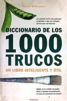 DICCIONARIO DE LOS 1000 TRUCOS. UN LIBRO INTELIGENTE Y ÚTIL - PIERRE BELLEMARE   Adahalicante.org