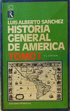HISTORIA GENERAL DE AMERICA. TOMO I - LUIS ALBERTO SÁNCHEZ | Triangledh.org