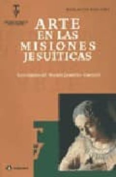 ARTE EN LAS MISIONES JESUITICAS: LOS ESJPEJOS DEL MUNDO - HORACIO BOLLINI | Adahalicante.org