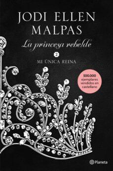 Leer libros en línea gratis sin descargar el libro completo MI ÚNICA REINA (LA PRINCESA REBELDE 2) de JODI ELLEN MALPAS (Spanish Edition) PDF ePub MOBI 9788408213499