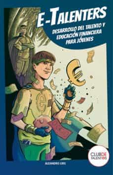 Descarga un audiolibro gratuito E-TALENTERS: DESARROLLO DEL TALENTO Y EDUCACION FINANCIERA PARA J OVENES en español