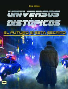 Libros en pdf gratis para descargas UNIVERSOS DISTOPICOS: EL FUTURO SI ESTA ESCRITO  (Literatura española)