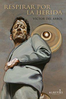 Descarga gratuita en línea RESPIRAR POR LA HERIDA de VICTOR DEL ARBOL (Literatura española) 9788415098799