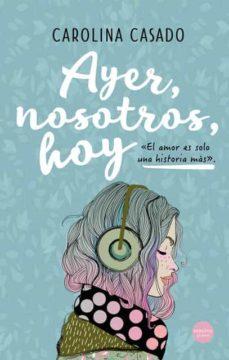 AYER, NOSOTROS, HOY   CAROLINA CASADO   Comprar libro 9788417451899