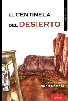 Mejores libros descargados EL CENTINELA DEL DESIERTO de FRANCISCO JAVIER SANCHEZ MANZANO 9788417680299 (Spanish Edition)