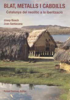 blat, metall, cabdills: catalunya del neolitic a la iberitzacio-josep bosch-9788423207299