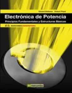 electronica de potencia: principios fundamentales y estructuras b asicas-eduard ballester-robert pique-9788426716699