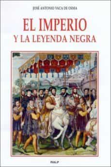 el imperio y la leyenda negra-jose antonio vaca de osma-9788432134999