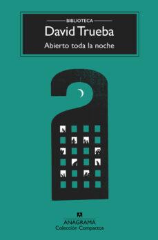abierto toda la noche (12ª ed.)-david trueba-9788433960399