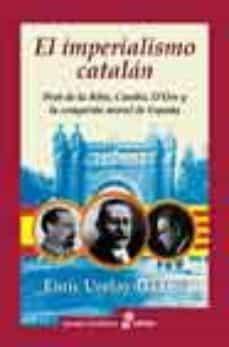 el imperialismo catalan: prat de la riba, cambo, d ors y la conqu ista moral de españa-enric ucelay-da cal-9788435026499