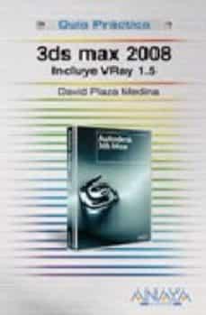 Eldeportedealbacete.es 3ds Max 2008: Incluye Vray 1.5 (Guia Practica) Image