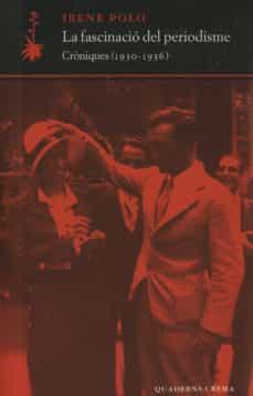 la fascinacio del periodisme: croniques (1930-1936)-irene polo-9788477273899