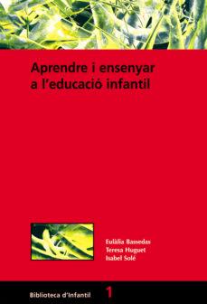 aprendre i ensenyar a l educacio infantil-isabel sole-eulalia bassedas-teresa huguet-9788478271399