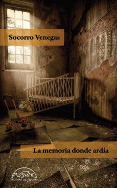 Libros descargables gratis en línea LA MEMORIA DONDE ARDIA  9788483932599 in Spanish de SOCORRO VENEGAS