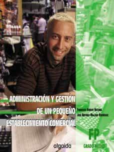 Vinisenzatrucco.it Administracion Y Gestion De Un Pequeño Establecimiento Comercia, (Grado Medio De Formacion Profesional) (2ª Ed.) Image