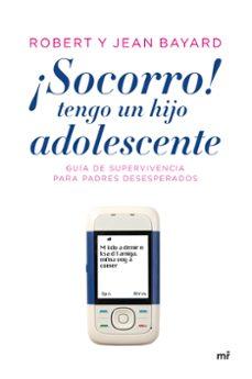 ¡socorro!, tengo un hijo adolescente: guia de supervivencia para padres desesperados (25ª ed. revisada y actualizada por el autor)-jean-pierre bayard-robert t. bayard-9788484605799