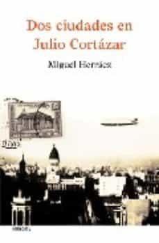 DOS CIUDADES EN JULIO CORTAZAR - MIGUEL HERRAEZ | Adahalicante.org