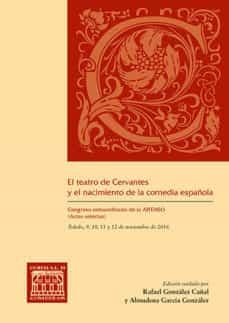 el teatro de cervantes y el nacimiento de la comedia española-rafael gonzález cañal-9788490442999