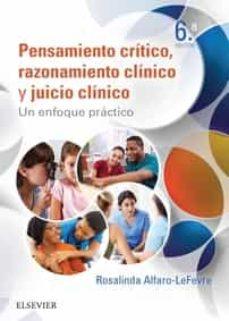 Descargas gratuitas en línea de libros PENSAMIENTO CRITICO, RAZONAMIENTO CLINICO Y JUICIO CLINICO EN ENERMERIA (6ª ED.): UN ENFOQUE PRACTICA 9788491131199