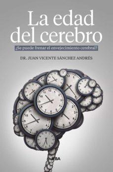 Descargar libros de google book LA EDAD DEL CEREBRO: ¿SE PUEDE FRENAR EL ENVEJECIMIENTO CEREBRAL? (Literatura española)