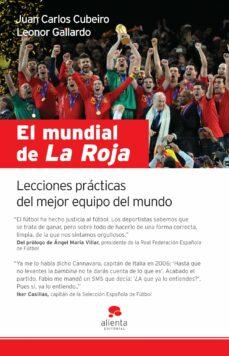 EL MUNDIAL DE LA ROJA: LECCIONES PRACTICAS DEL MEJOR EQUIPO DEL M UNDO |  JUAN CARLOS CUBEIRO | Casa del Libro