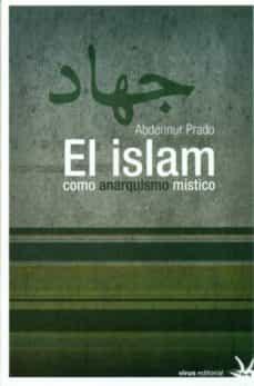 el islam como anarquismo mistico-abdennur prado-9788492559299