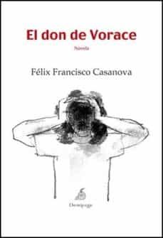 Google ebooks gratis para descargar EL DON DE VORACE de FELIX FRANCISCO CASANOVA MARTIN