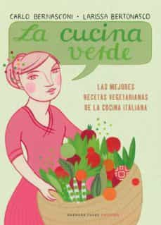 la cucina verde: las mejores recetas vegetarianas de la cocina it aliana-carlo bernadconi-larissa bertonasco-9788493618599