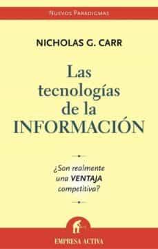 las tecnologias de la informacion: ¿son realmente una ventaja com petitiva?-nicholas g. carr-9788495787699