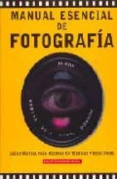 Srazceskychbohemu.cz Manual Esencial De Fotografia: Guia Practica Para Mejorar En Tecn Icas Y Resultados Image