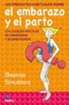 Descarga de libros en línea en pdf. LAS PREGUNTAS HABITUALES SOBRE EL EMBARAZO Y EL PARTO