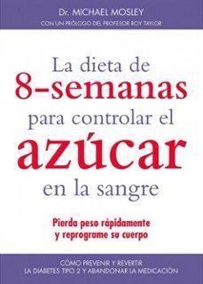 la dieta de 8 semanas para controlar el azucar en la sangre-michael mosley-9788497991599