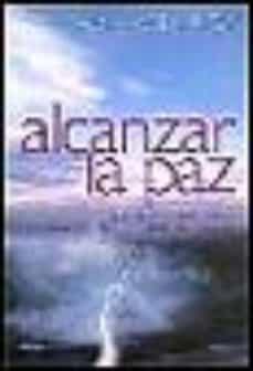 Bressoamisuradi.it Alcanzar La Paz: Diez Caminos Para Resolver Conflictos En La Casa , El Trabajo Y El Mundo Image