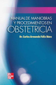 Descarga gratuita de ebooks para pc. MANUAL DE MANIOBRAS Y PROCEDIMIENTOS EN OBSTETRICIA CHM RTF PDF en español 9789701052099