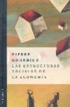 las estructuras sociales de la economia-pierre bourdieu-9789875000599