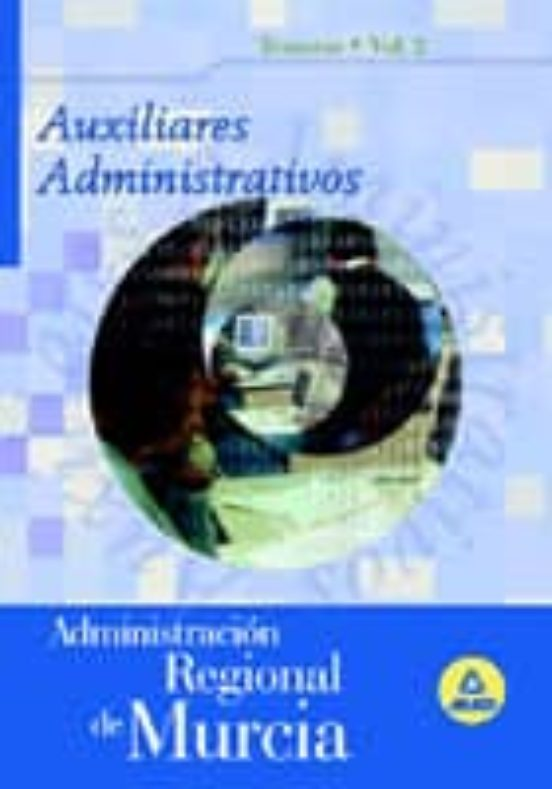 AUXILIAR ADMINISTRATIVO DE LA ADMINISTRACION REGIONAL DE MURCIA. TEMARIO (VOL. II)