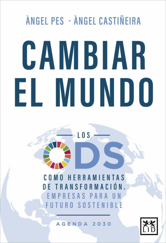 CAMBIAR EL MUNDO. LOS ODS COMO HERRAMIENTA DE TRANSFORMACIÓN. EMP RESAS  PARA UN FUTURO SOSTENIBLE | ANGEL PES | Casa del Libro