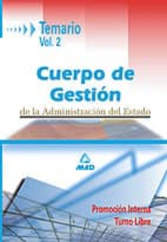 CUERPO DE GESTION DE LA ADMINISTRACION CIVIL DEL ESTADO: TURNO LI BRE Y PROMOCIO INTERNA: TEMARIO (VOL. II)