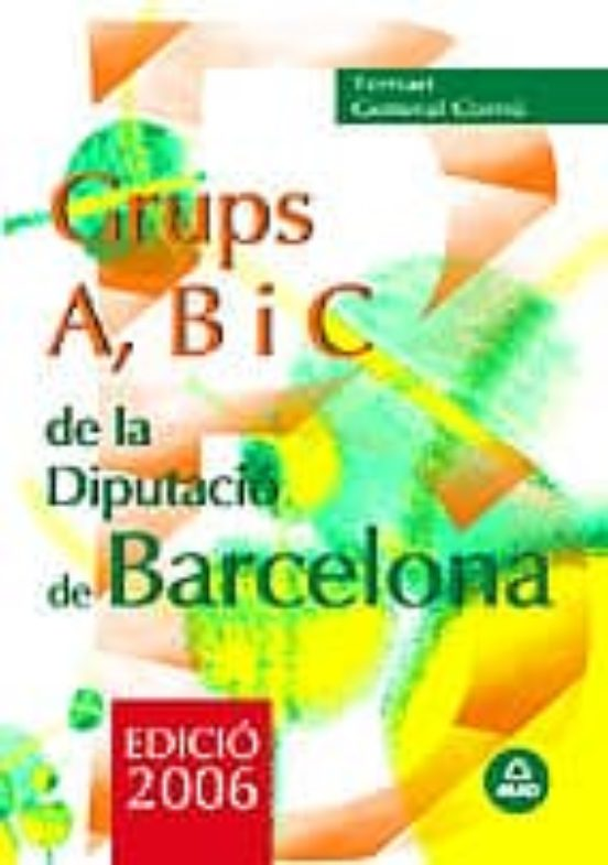 GRUPS A, B I C DE LA DIPUTACIO PROVINCIAL DE BARCELONA: TEMARI GE NERAL COMU (edición en catalán)