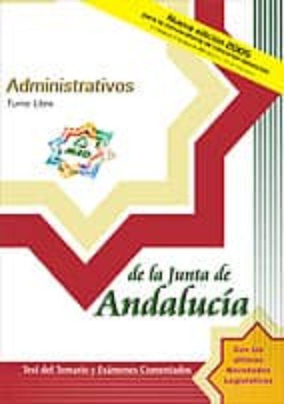 ADMINISTRATIVOS DE LA JUNTA DE ANDALUCIA: TURNO LIBRE: TEST DEL T EMARIO Y EXAMENES COMENTADOS